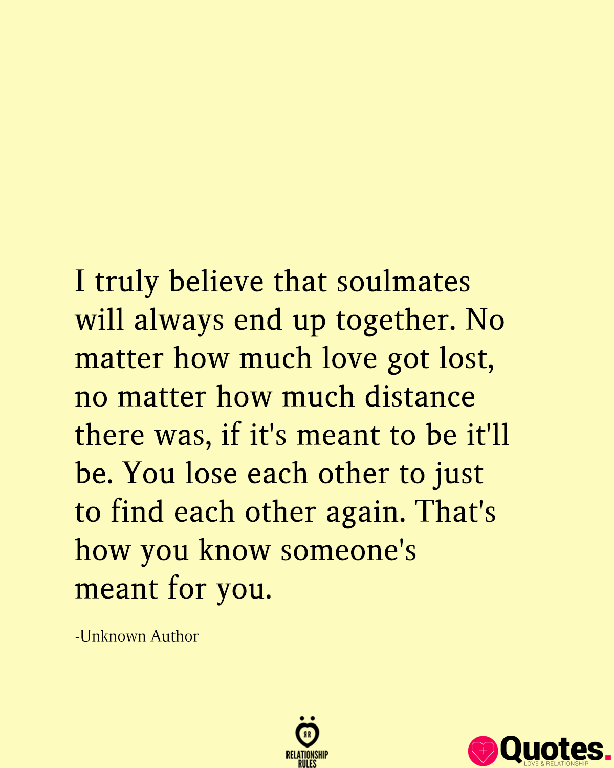 I Truly Believe That Soulmates Will Always End Up Together No Matter How Much Love Got Lost