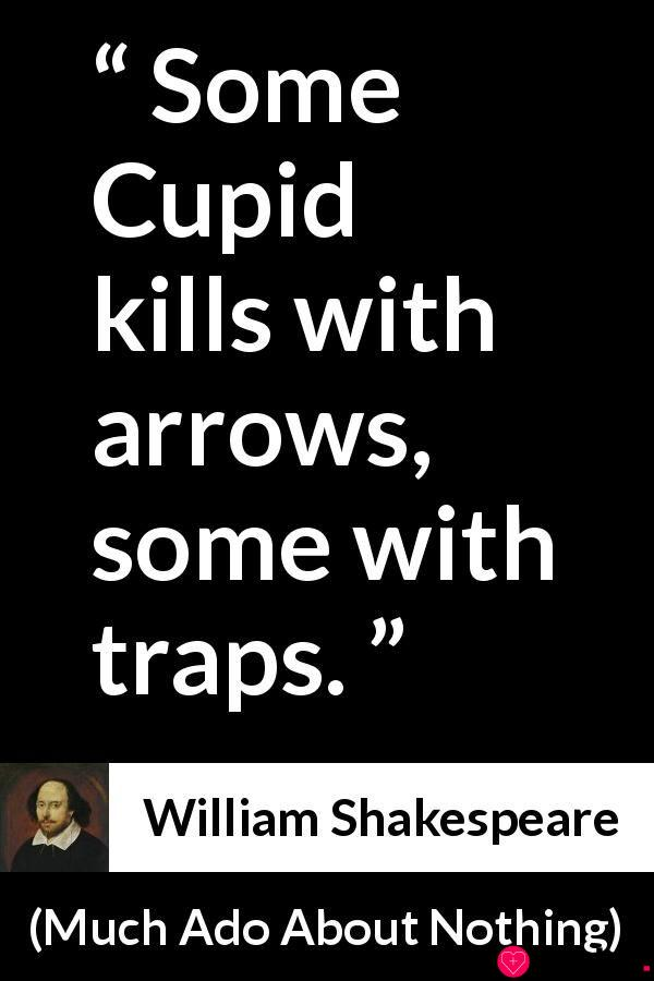 """William Shakespeare about love (""""Much Ado About Nothing"""", 1600)"""