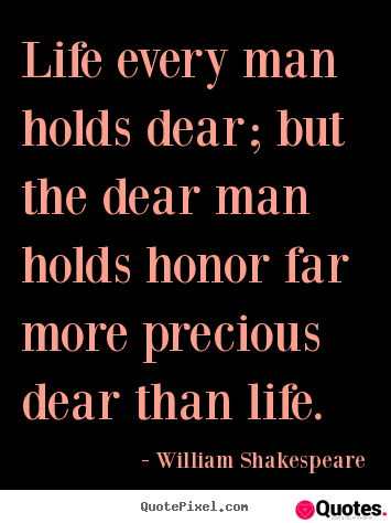 Design your own picture sayings about life - Life every man holds dear; but the dear man holds honor..