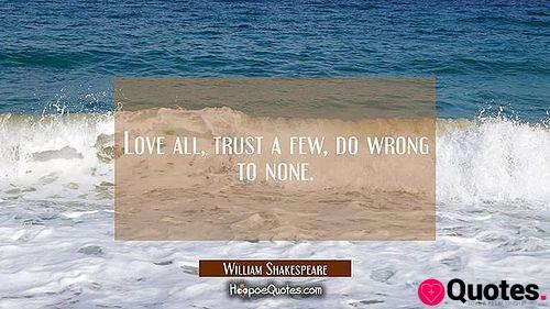 Love all, trust a few, do wrong to none. ~ William Shakespeare⠀ ⠀ #WilliamShakespeare #WilliamShakespeareQuotes #Shakespeare #trust #love #lovequotes #wrong #instaquote #bestoftheday #qotd #instaquotes #instaquotesgram #instaquoteoftheday #quote #quotes #